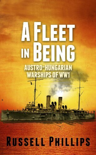 A Fleet in Being: Austro-Hungarian Warships of WW1